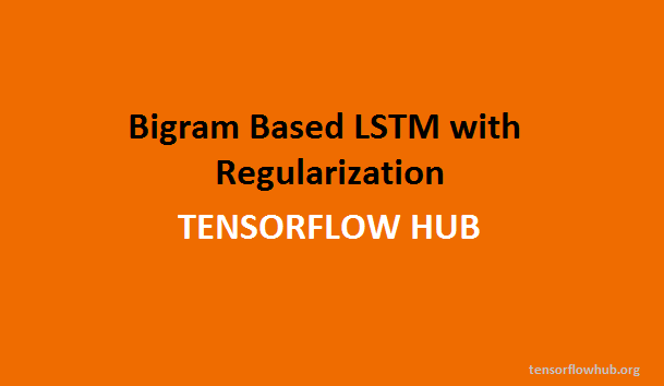 Bigram Based LSTM with Regularization