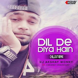 2-Dil-De-Diya-Hai-Ft.Lakshay-Choudhary-Chillout-Remix-DJ-Akshay-Wonny