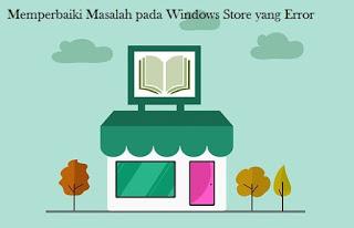 Cara Mengatasi Windows Store yang Error