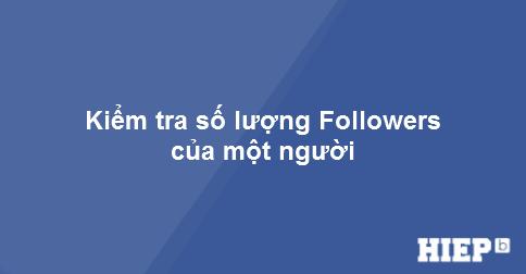 Thủ thuật nhỏ để kiểm tra số lượng Follower của một người bất kỳ