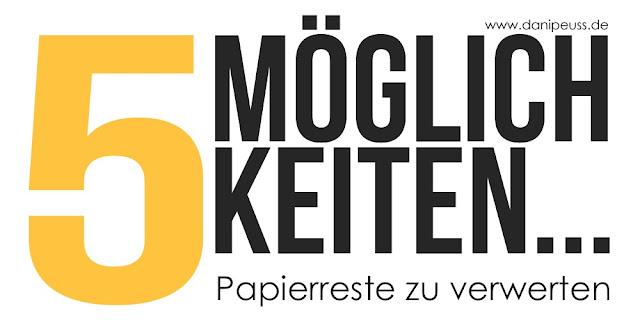 http://danipeuss.blogspot.com/2016/05/5-moglichkeiten-papierreste-zu-verwerten.html