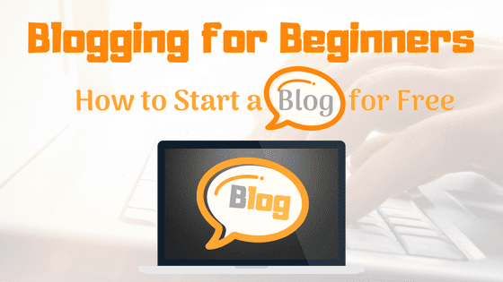 Blogging for Beginners - How to Start a Blog for Free