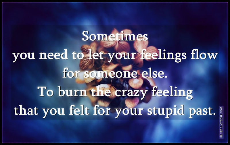Sometimes You Need To Let Your Feelings Flow For Someone Else, Picture Quotes, Love Quotes, Sad Quotes, Sweet Quotes, Birthday Quotes, Friendship Quotes, Inspirational Quotes, Tagalog Quotes