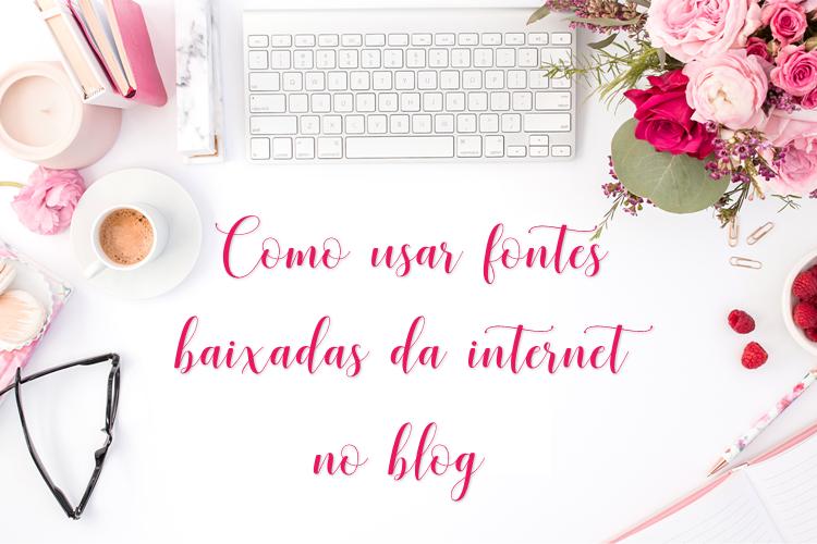 Como usar fontes personalizadas baixadas da internet no blog?