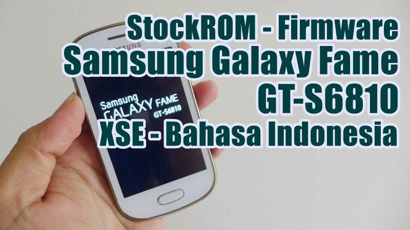 Firmware Samsung Galaxy Fame GT-S6810 Latest Update [XSE]