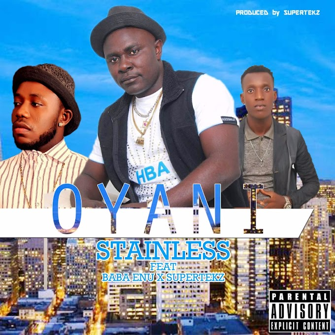 Music : Stainless feat Baba Enu x supertekz - Oyani (prod by Supertekz)