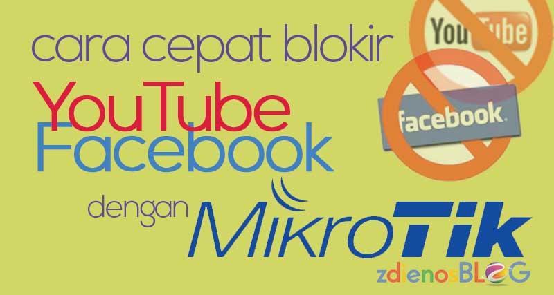Cara Cepat Blokir Facebook dan Youtube dengan Mikrotik