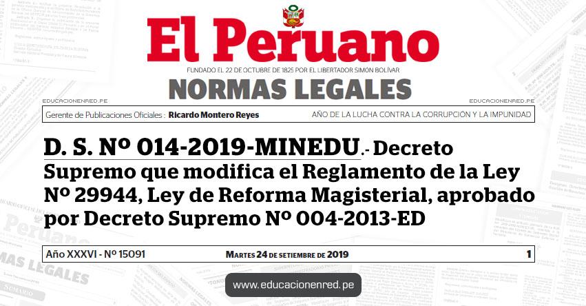D. S. Nº 014-2019-MINEDU - Decreto Supremo que modifica el Reglamento de la Ley Nº 29944, Ley de Reforma Magisterial, aprobado por Decreto Supremo Nº 004-2013-ED