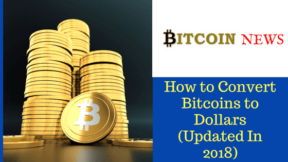 How to Convert Bitcoins to Dollars (Updated In 2018)