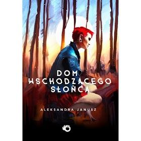 """""""Dom wschodzącego słońca"""" - Aleksandra Janusz"""