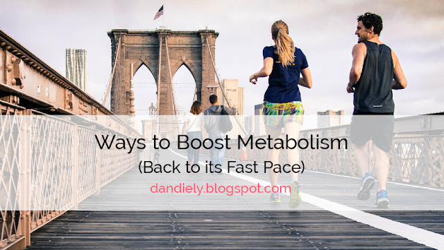 Ways to Boost Metabolism (Back to its Fast Pace)