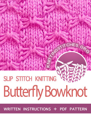 SLIP STITCH KNITTING. #howtoknit the Butterfly Bowknot stitch. FREE written instructions, PDF knitting pattern.  #knittingstitches #slipstitchknitting