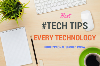 Tech Tips Every Technology Professional Should Know