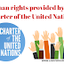 संयुक्त राष्ट्र के चार्टर द्वारा प्रदान किये गए मानवाधिकार। Human rights provided by the charter of the united nation