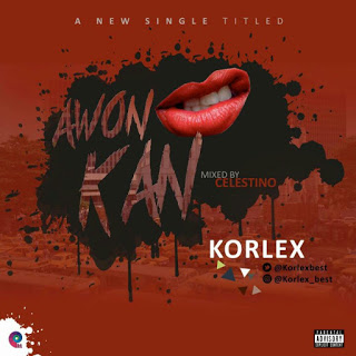 DOWNLOAD MP3: Korlex - Awon Kan (Prod. by Celestino)