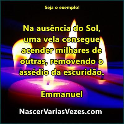 Na ausência do Sol, uma vela consegue acender milhares de outras, removendo o assédio da escuridão. Emmanuel e Chico Xavier