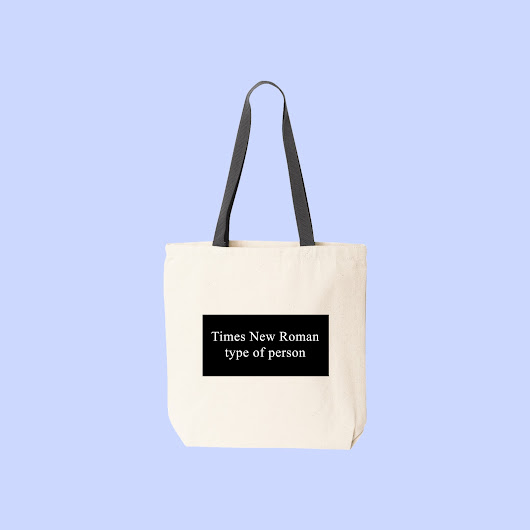 times new roman type of person totebag