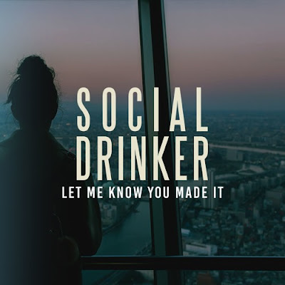 "Social Drinker Drop New Single ""Let Me Know You Made It"""