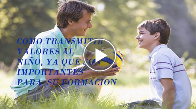 🌷👩👨👦🌹 Te damos una serie de valores para transmitir al niño y te decimos la forma de hacerlo.🌷👩👨👦🌹