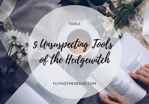 5 Unsuspecting Tools of the Hedgewitch