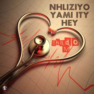 Shado M – Nhliziyo Yami Ity Hey
