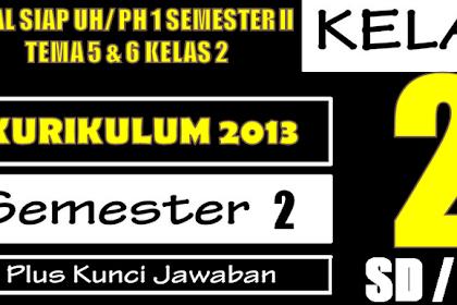 Soal Siap UH/ PH 1 Semester II Tema 5 & 6 Kelas 2 SD/ MI K-13
