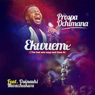 "DOWNLOAD AUDIO: Prospa Ochimana – ""Ekwueme"" ft  Mrs"