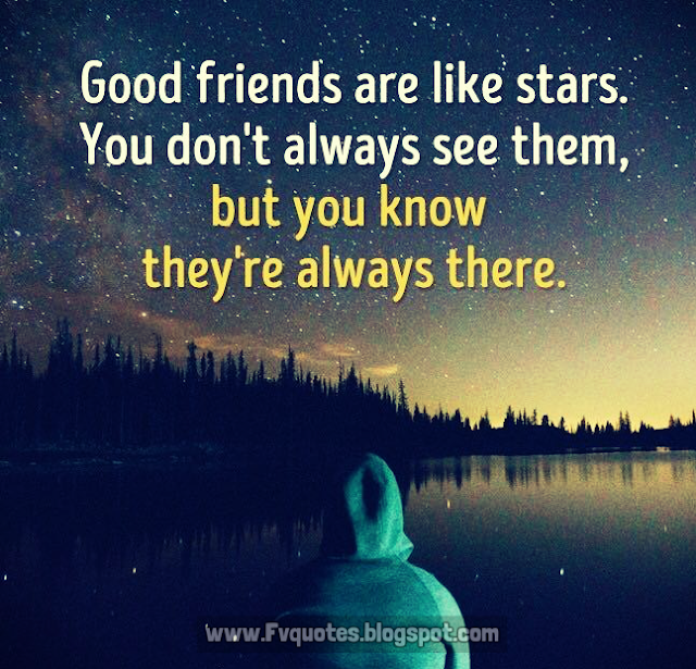 Quotes Friends You Dont See Often : Good friends are like stars you don t always see them but