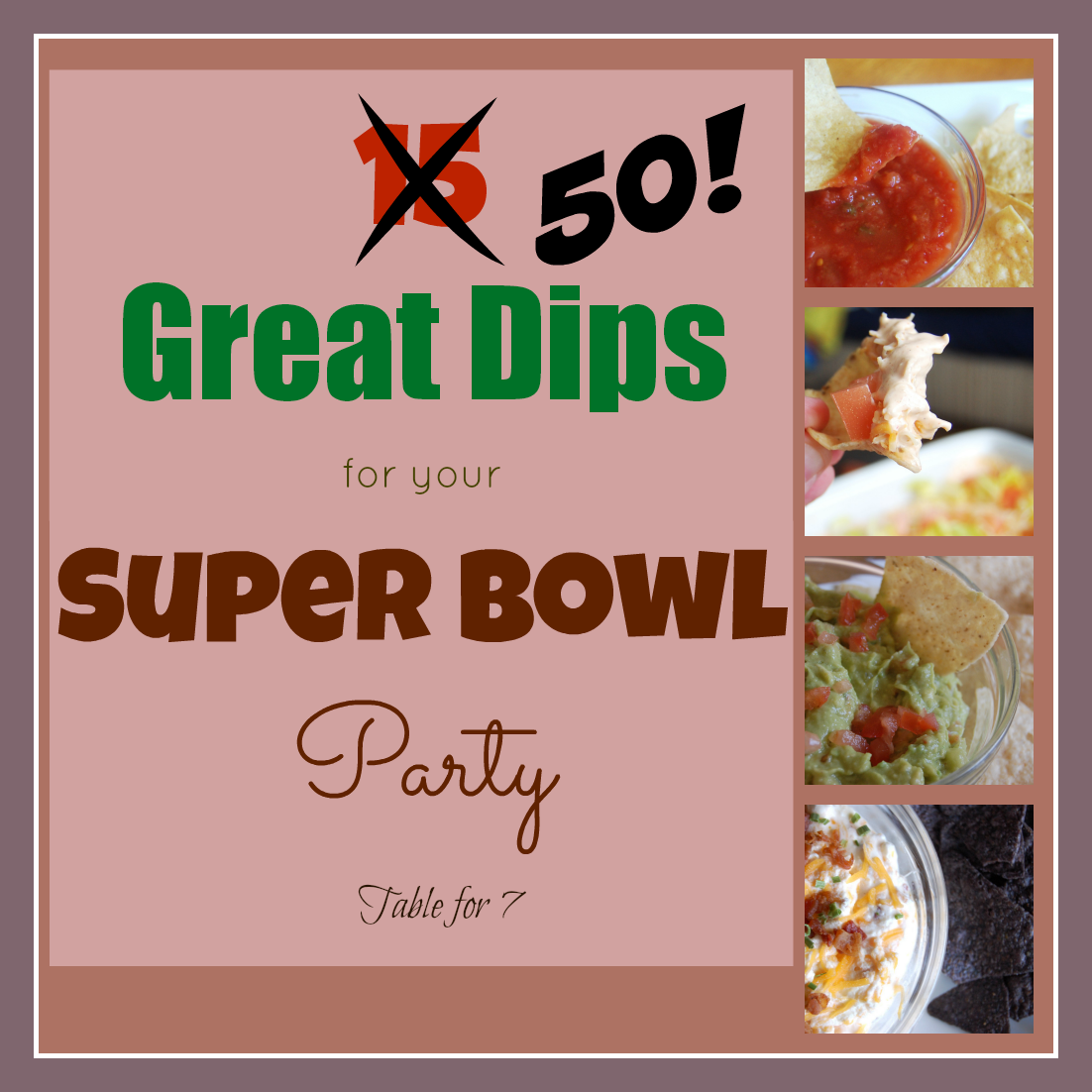 50 Great Dips For Your Super Bowl Party • Table For Seven