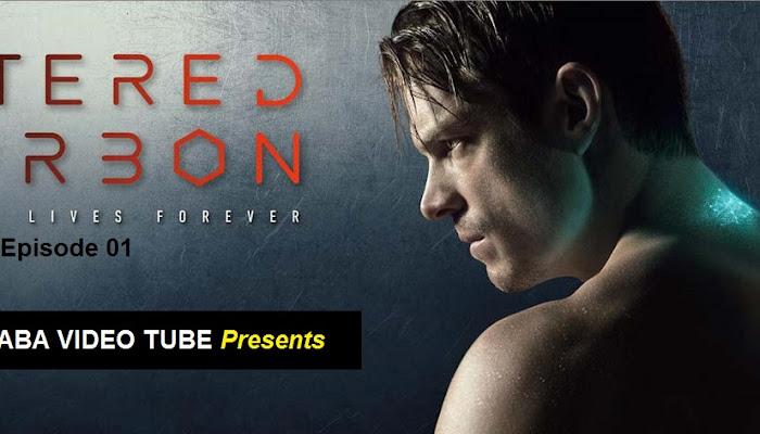 BAD-E-SABA Presents - Altered Carbon Season 1 Episode 1 Watch Online