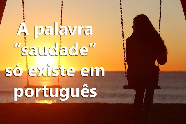"""A palavra """"saudade"""" só existe em português?"""