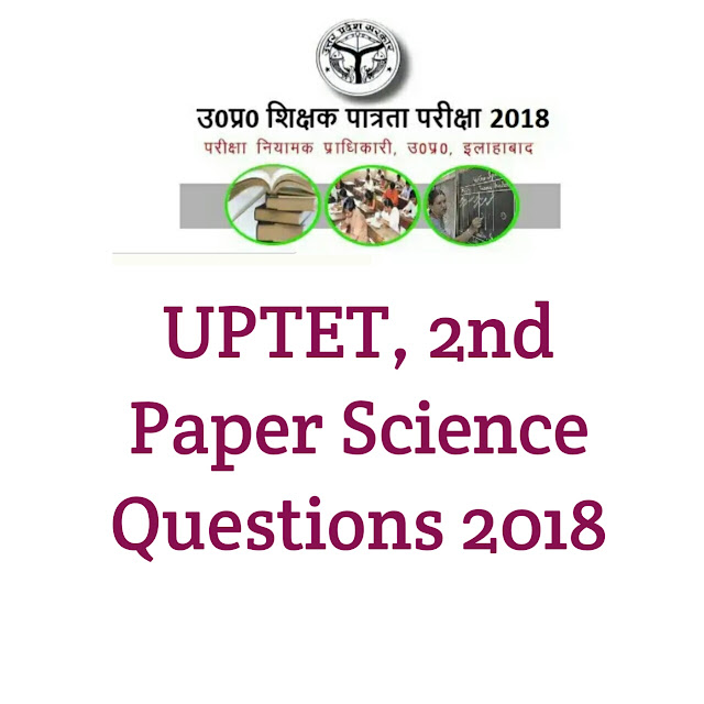 UPTET, 2nd Paper Science Questions 2018
