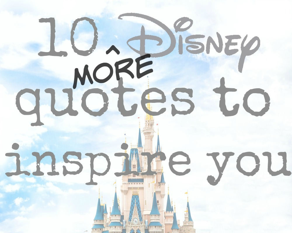 Disney Quotes | 10 More Disney Quotes To Inspire You Whimsical Mumblings