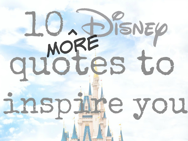 10 More Disney Quotes To Inspire You