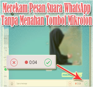 Cara Mudah Merekam Pesan Suara Di WhatsApp Tanpa Menahan Tombol MikrofonCara Mudah Merekam Pesan Suara Di WhatsApp Tanpa Menahan Tombol Mikrofon