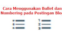 Cara Menggunakan Bullet dan Numbering pada Postingan Blog
