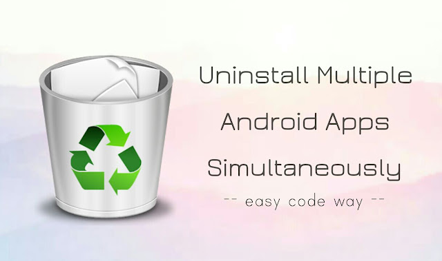 Uninstall multiple android apps