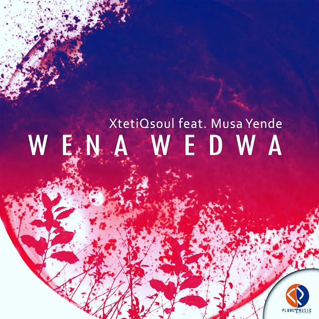 XtetiQsoul Feat. Musa Yende - Wena Wedwa  (Afro House)