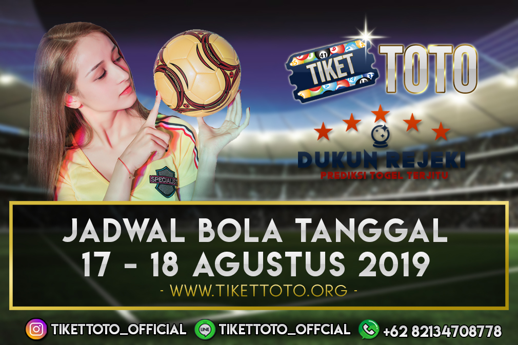 JADWAL BOLA TANGGAL 17 – 18 AGUSTUS 2019