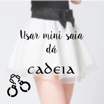 usar mini saia dá cadeia