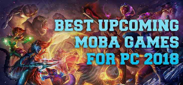 Best Upcoming Moba Games for PC 2018
