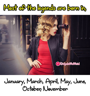 Most of the legends are born in January, March, April, May, June, October, November