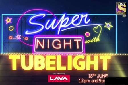 Super Night With Tubelight 17 June 2017