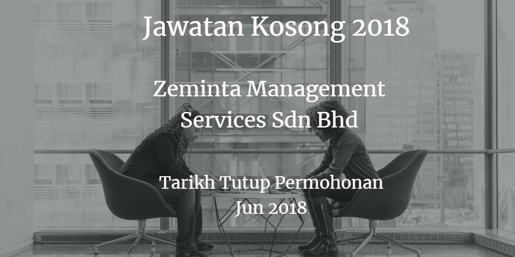 Jawatan Kosong  ZEMINTA MANAGEMENT SERVICES SDN. BHD. Jun 2018