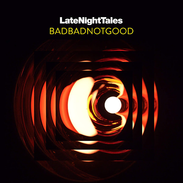 BADBADNOTGOOD - Late Night Tales: BADBADNOTGOOD Cover