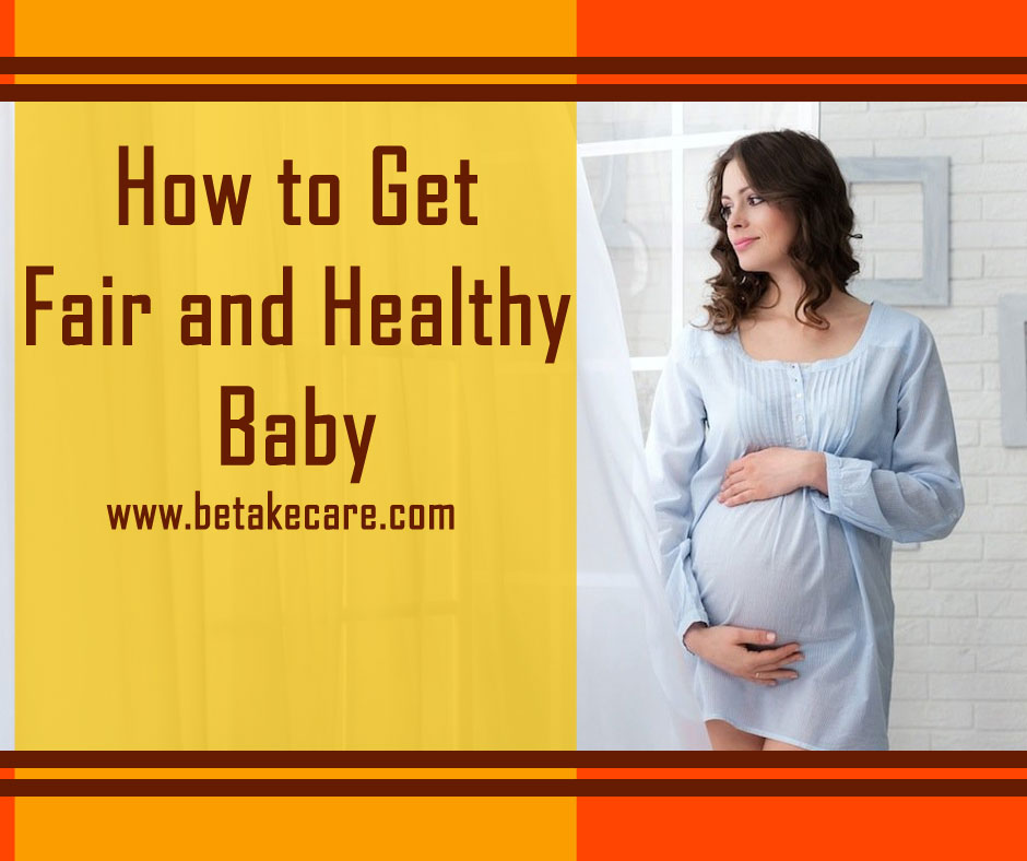 How to Get Fair and Healthy Baby
