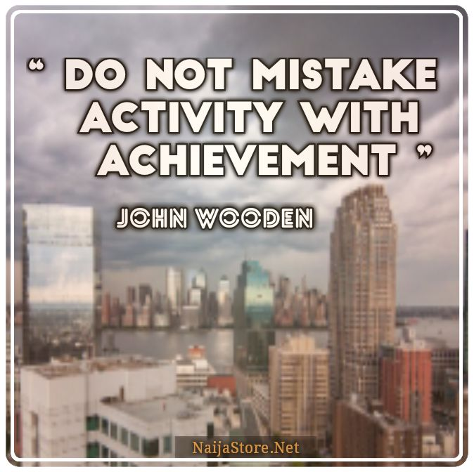 John Wooden's Quote: Do Not Mistake Activity with Achievement - Quotes