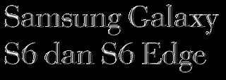 Kelebihan dan Kekurangan Samsung Galaxy S Kelebihan dan Kekurangan Samsung Galaxy S6 dan S6 Edge