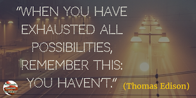"71 Quotes About Life Being Hard But Getting Through It: ""When you have exhausted all possibilities, remember this: you haven't."" - Thomas Edison"