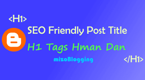 Blogger Post Ttile ah H1 Tag Hman Dan